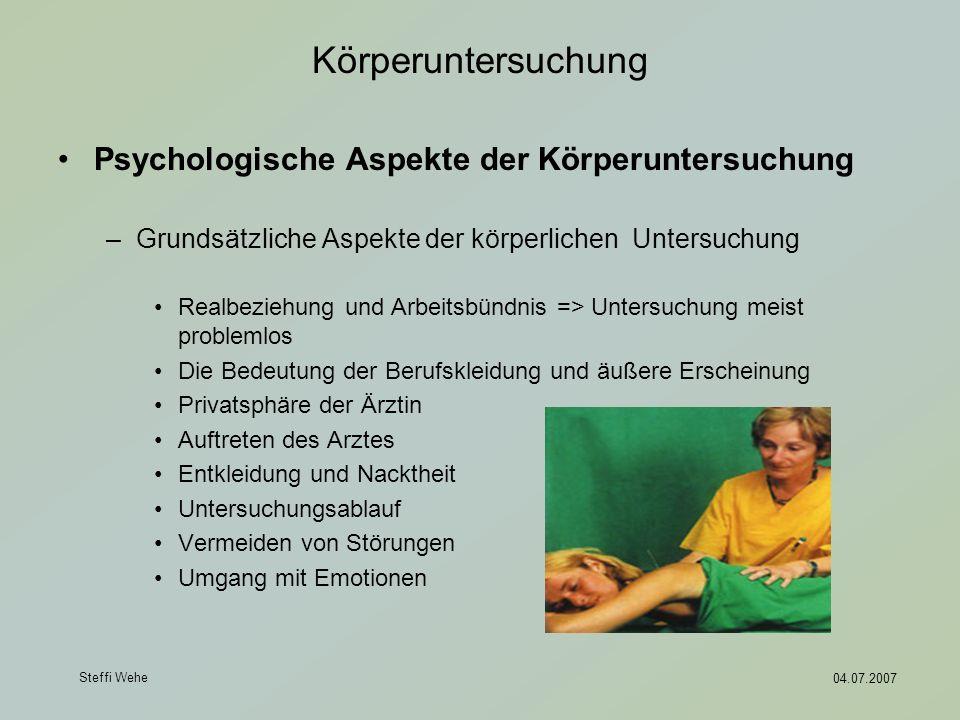Steffi Wehe 04.07.2007 Körperuntersuchung Psychologische Aspekte der Körperuntersuchung –Grundsätzliche Aspekte der körperlichen Untersuchung Realbezi