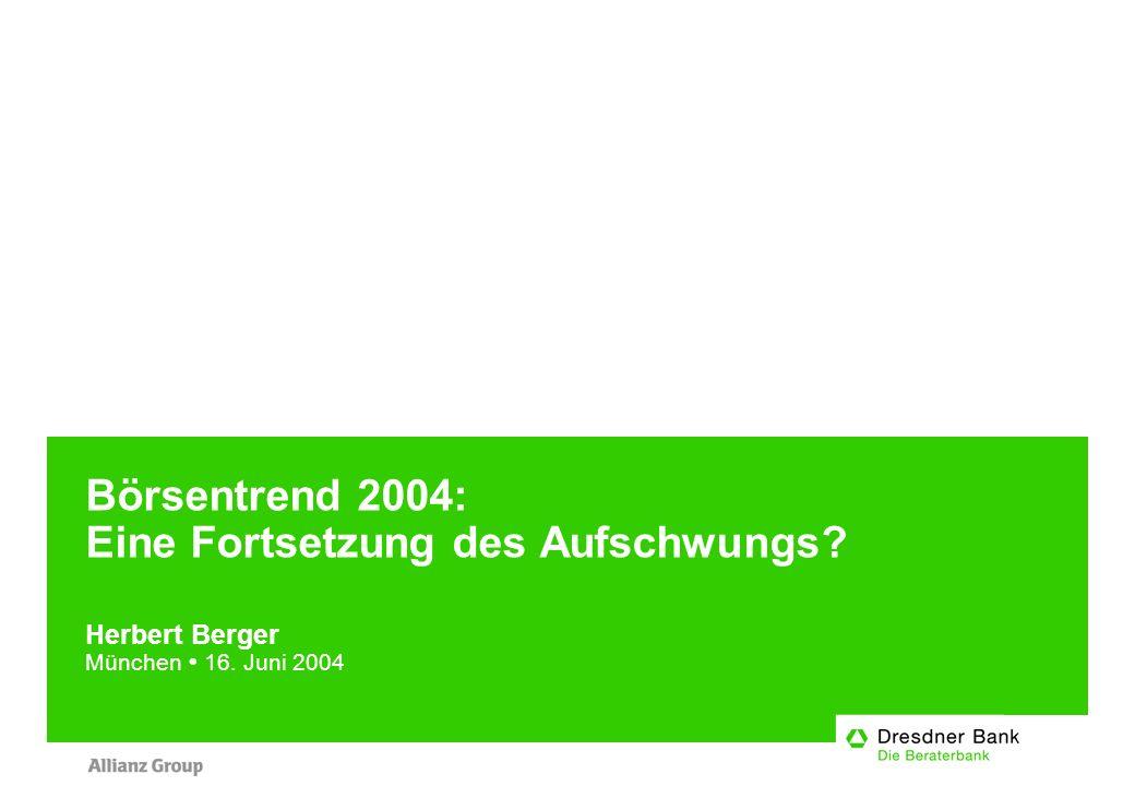 Börsentrend 2004: Eine Fortsetzung des Aufschwungs Herbert Berger München 16. Juni 2004