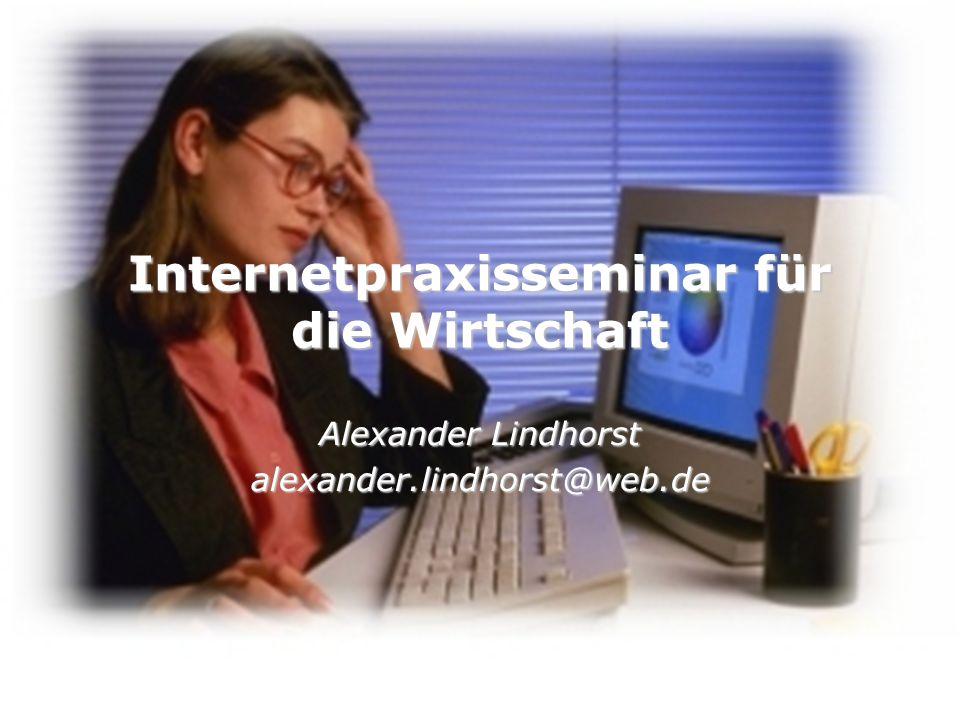 Internetpraxisseminar für die Wirtschaft Alexander Lindhorst alexander.lindhorst@web.de