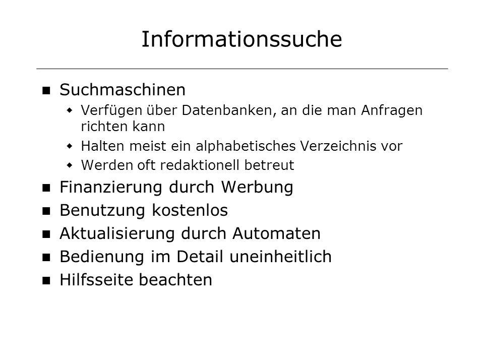 Informationssuche Suchmaschinen Verfügen über Datenbanken, an die man Anfragen richten kann Halten meist ein alphabetisches Verzeichnis vor Werden oft