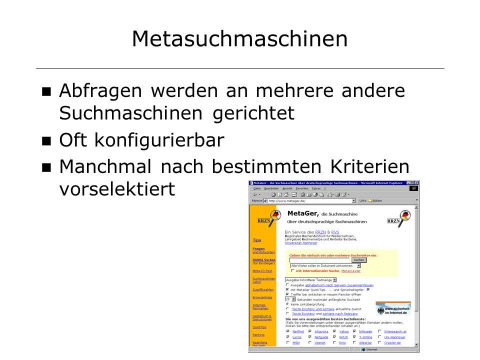 Metasuchmaschinen Abfragen werden an mehrere andere Suchmaschinen gerichtet Oft konfigurierbar Manchmal nach bestimmten Kriterien vorselektiert
