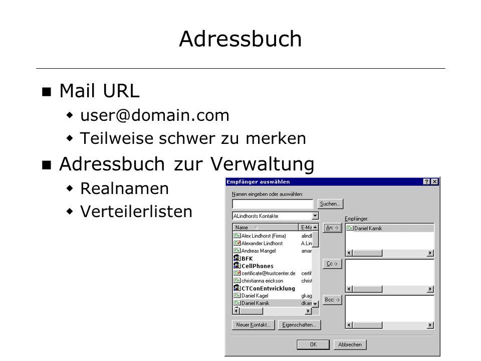 Adressbuch Mail URL user@domain.com Teilweise schwer zu merken Adressbuch zur Verwaltung Realnamen Verteilerlisten