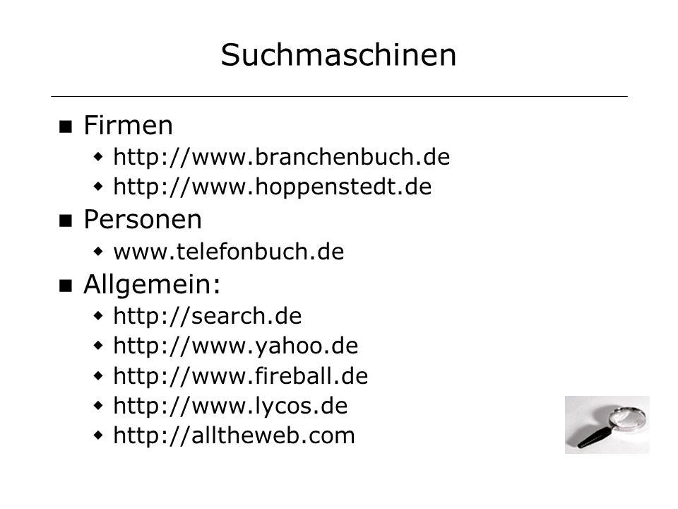 Suchmaschinen Firmen http://www.branchenbuch.de http://www.hoppenstedt.de Personen www.telefonbuch.de Allgemein: http://search.de http://www.yahoo.de