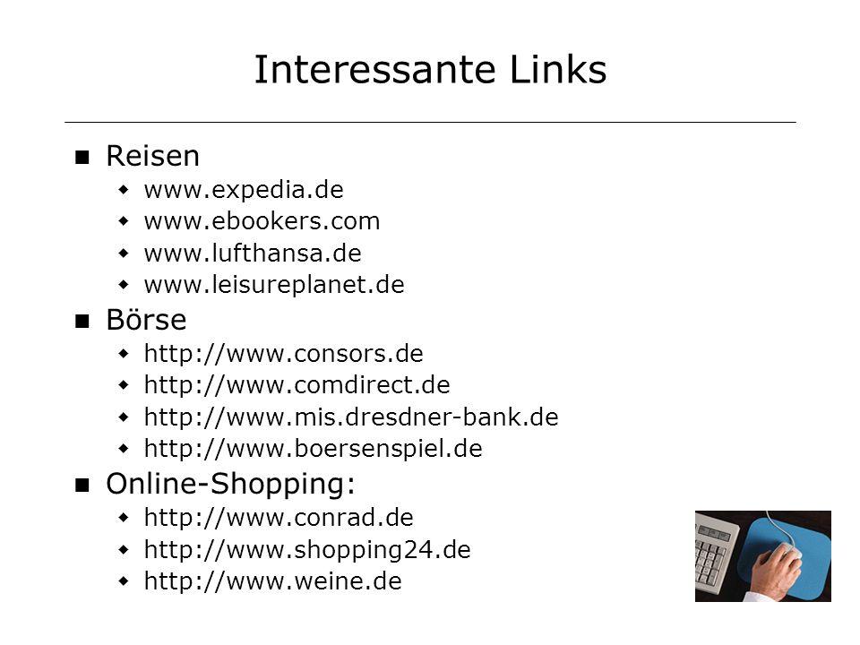 Interessante Links Reisen www.expedia.de www.ebookers.com www.lufthansa.de www.leisureplanet.de Börse http://www.consors.de http://www.comdirect.de ht