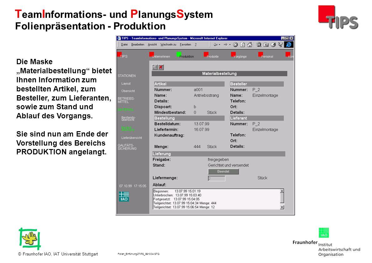 Folien_Einführung2TIPS_991004/STG Fraunhofer IAO, IAT Universität Stuttgart© T eam I nformations- und P lanungs S ystem Die Maske Materialbestellung b