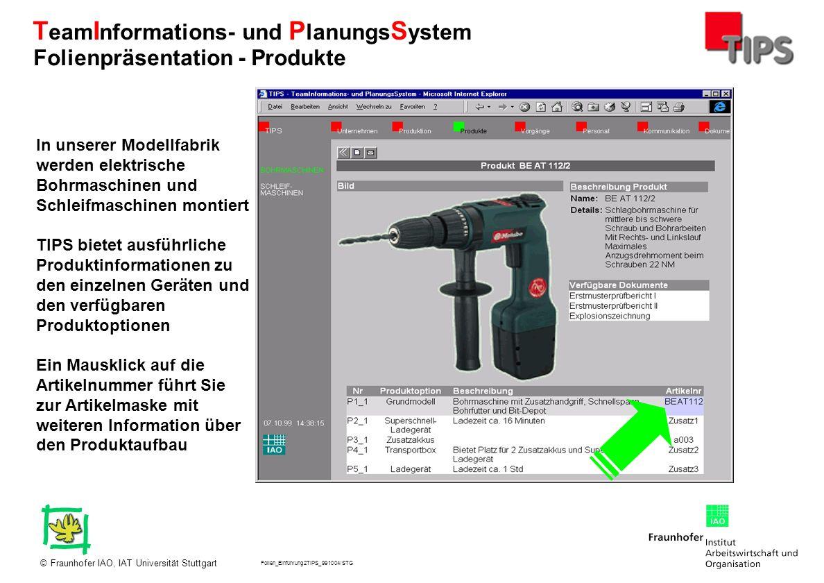 Folien_Einführung2TIPS_991004/STG Fraunhofer IAO, IAT Universität Stuttgart© T eam I nformations- und P lanungs S ystem In unserer Modellfabrik werden