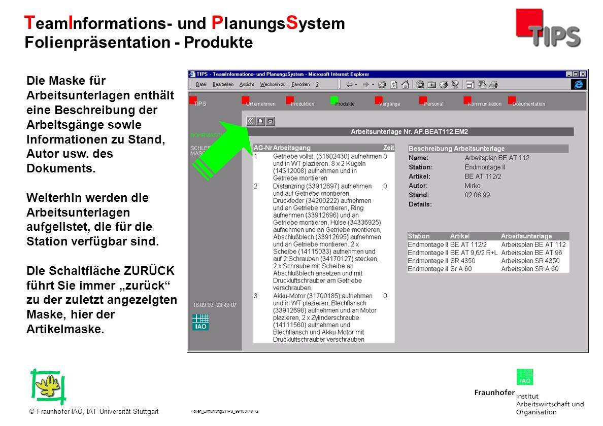Folien_Einführung2TIPS_991004/STG Fraunhofer IAO, IAT Universität Stuttgart© T eam I nformations- und P lanungs S ystem Die Maske für Arbeitsunterlage