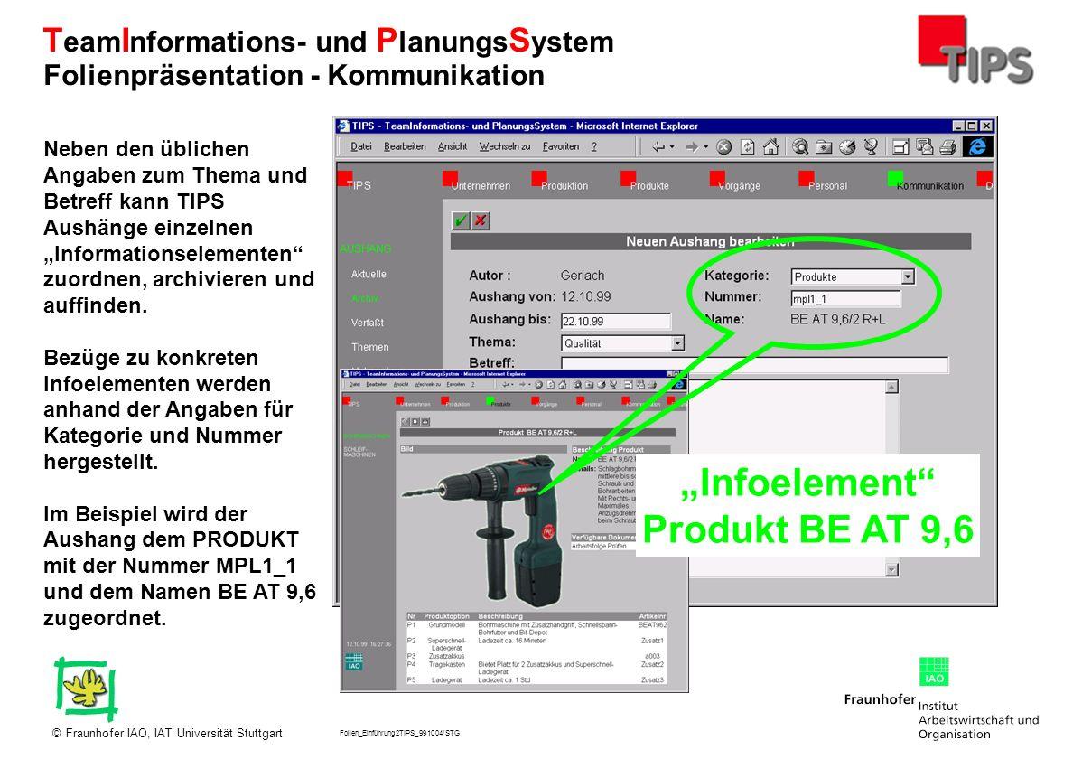 Folien_Einführung2TIPS_991004/STG Fraunhofer IAO, IAT Universität Stuttgart© T eam I nformations- und P lanungs S ystem Neben den üblichen Angaben zum
