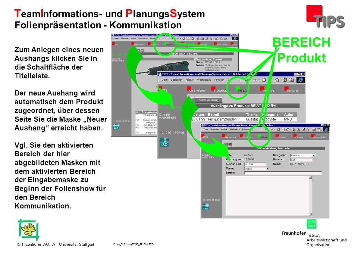 Folien_Einführung2TIPS_991004/STG Fraunhofer IAO, IAT Universität Stuttgart© T eam I nformations- und P lanungs S ystem Zum Anlegen eines neuen Aushan