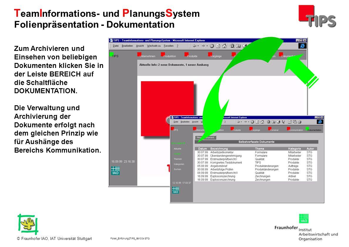 Folien_Einführung2TIPS_991004/STG Fraunhofer IAO, IAT Universität Stuttgart© T eam I nformations- und P lanungs S ystem Zum Archivieren und Einsehen v