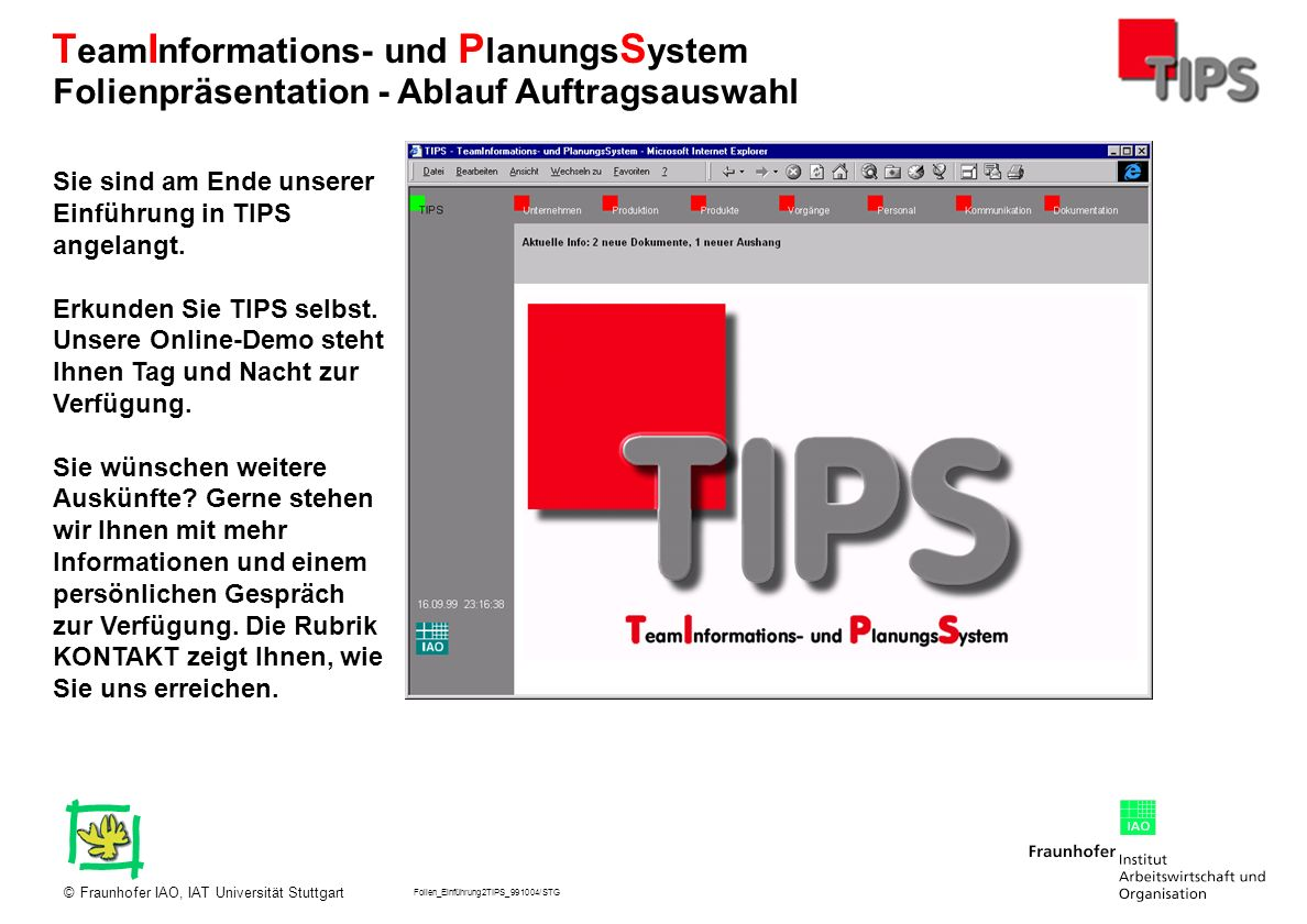 Folien_Einführung2TIPS_991004/STG Fraunhofer IAO, IAT Universität Stuttgart© T eam I nformations- und P lanungs S ystem Sie sind am Ende unserer Einfü