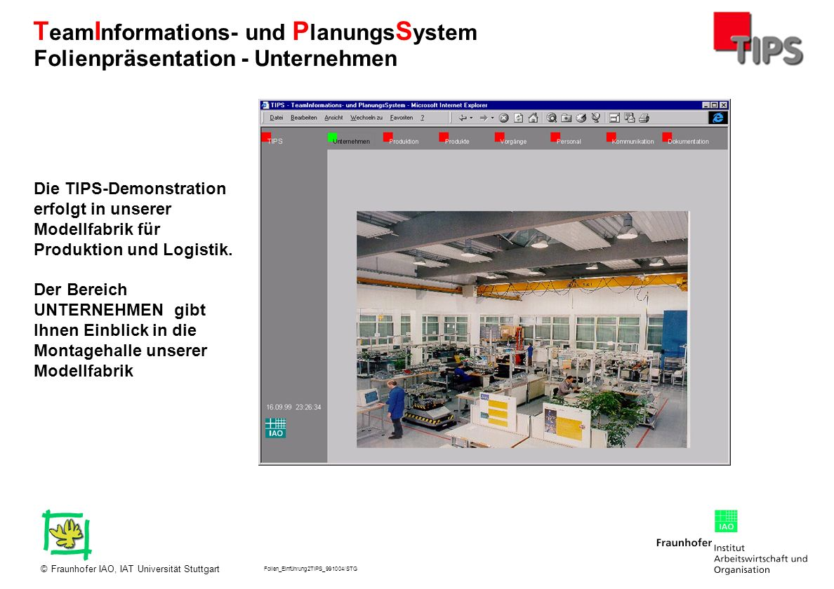 Folien_Einführung2TIPS_991004/STG Fraunhofer IAO, IAT Universität Stuttgart© T eam I nformations- und P lanungs S ystem Die TIPS-Demonstration erfolgt