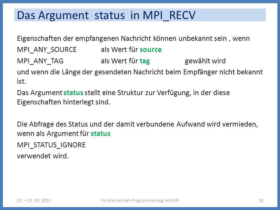 Das Argument status in MPI_RECV Eigenschaften der empfangenen Nachricht können unbekannt sein, wenn MPI_ANY_SOURCE als Wert für source MPI_ANY_TAG als