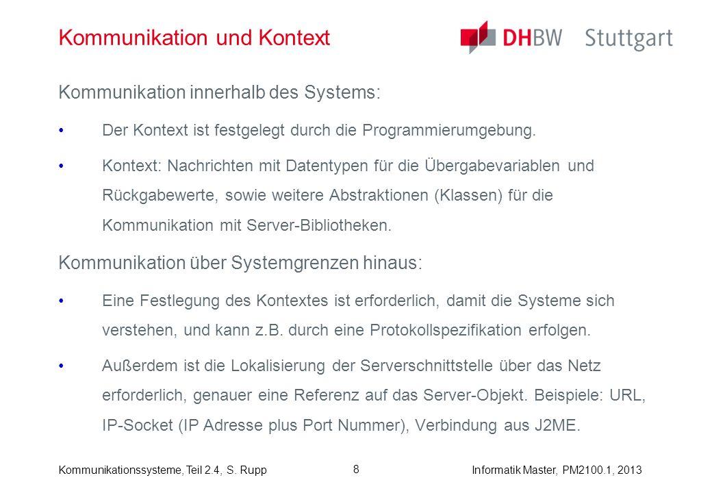 Informatik Master, PM2100.1, 2013Kommunikationssysteme, Teil 2.4, S. Rupp 8 Kommunikation und Kontext Kommunikation innerhalb des Systems: Der Kontext