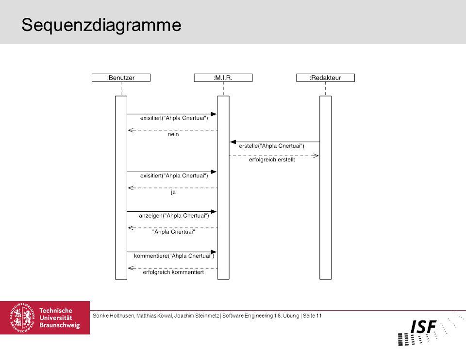 Sönke Holthusen, Matthias Kowal, Joachim Steinmetz | Software Engineering 1 6. Übung | Seite 11 Sequenzdiagramme