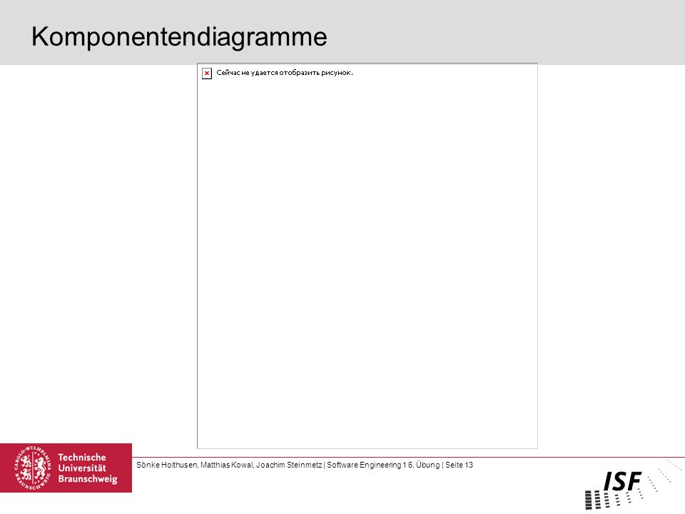 Sönke Holthusen, Matthias Kowal, Joachim Steinmetz | Software Engineering 1 6. Übung | Seite 13 Komponentendiagramme