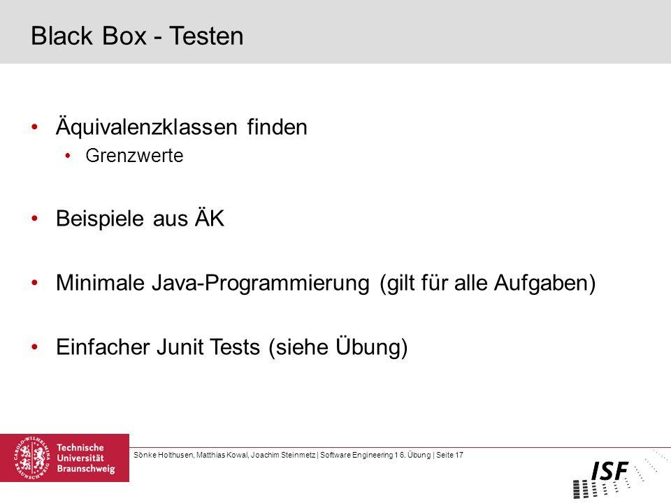 Sönke Holthusen, Matthias Kowal, Joachim Steinmetz | Software Engineering 1 6. Übung | Seite 17 Black Box - Testen Äquivalenzklassen finden Grenzwerte