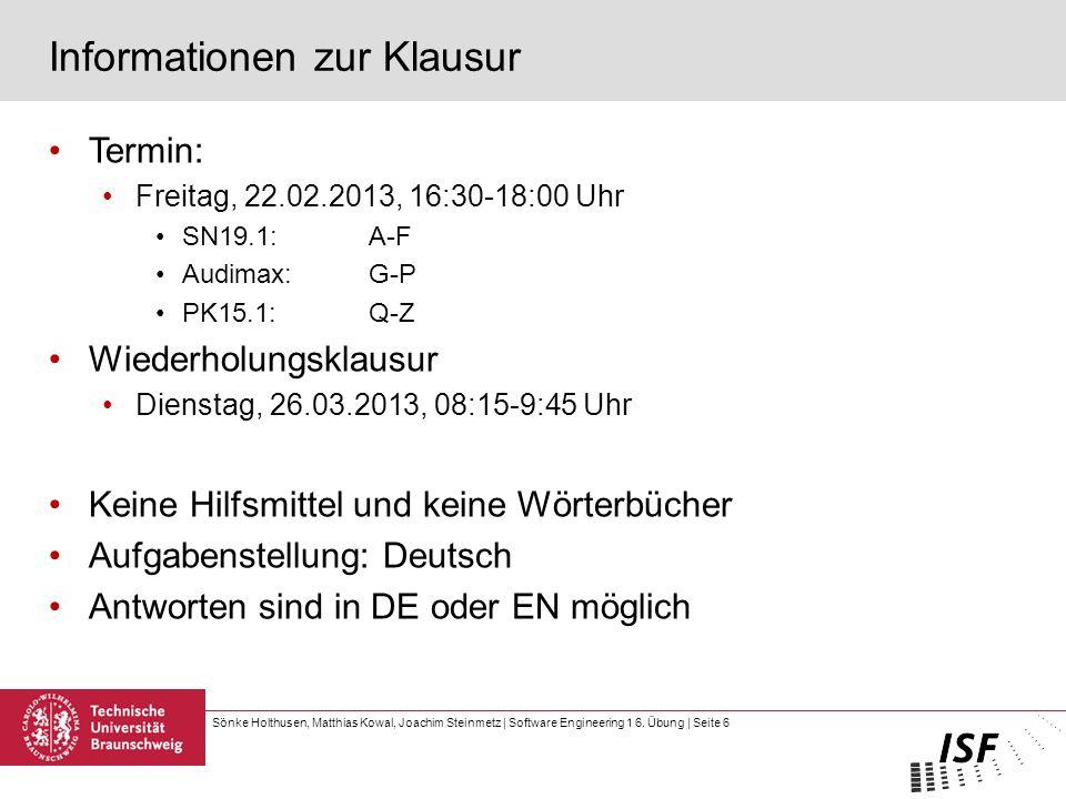 Sönke Holthusen, Matthias Kowal, Joachim Steinmetz | Software Engineering 1 6. Übung | Seite 6 Informationen zur Klausur Termin: Freitag, 22.02.2013,