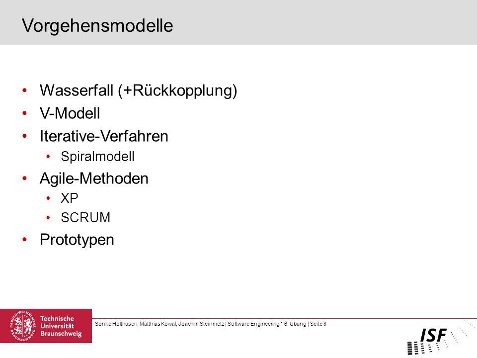 Sönke Holthusen, Matthias Kowal, Joachim Steinmetz | Software Engineering 1 6. Übung | Seite 8 Vorgehensmodelle Wasserfall (+Rückkopplung) V-Modell It