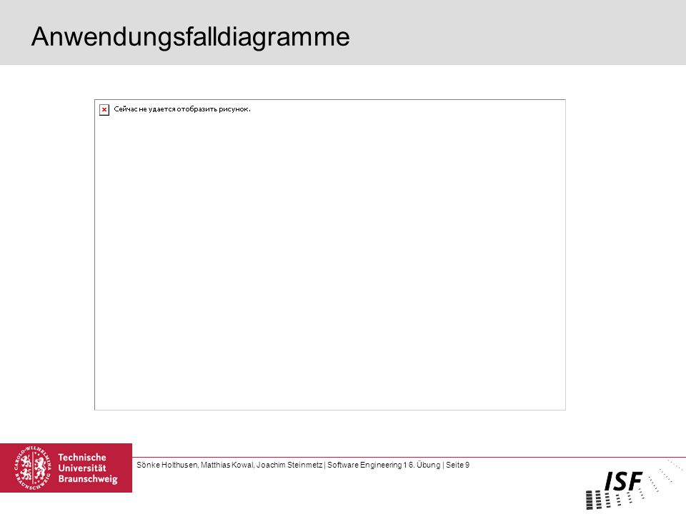 Sönke Holthusen, Matthias Kowal, Joachim Steinmetz | Software Engineering 1 6. Übung | Seite 9 Anwendungsfalldiagramme