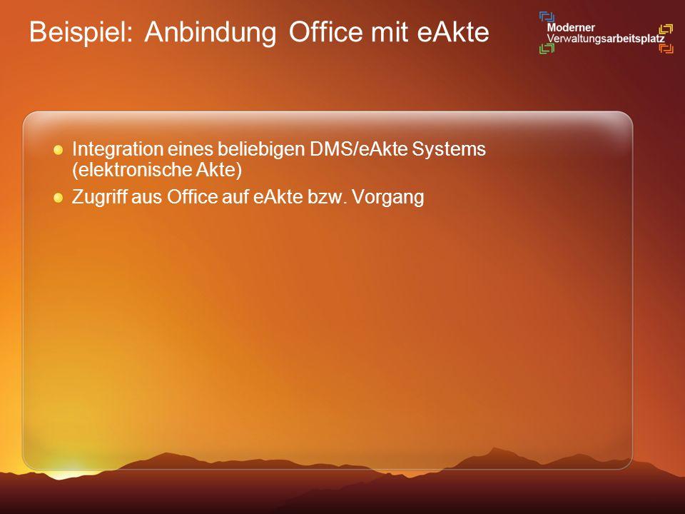Beispiel: Anbindung Office mit eAkte Integration eines beliebigen DMS/eAkte Systems (elektronische Akte) Zugriff aus Office auf eAkte bzw. Vorgang