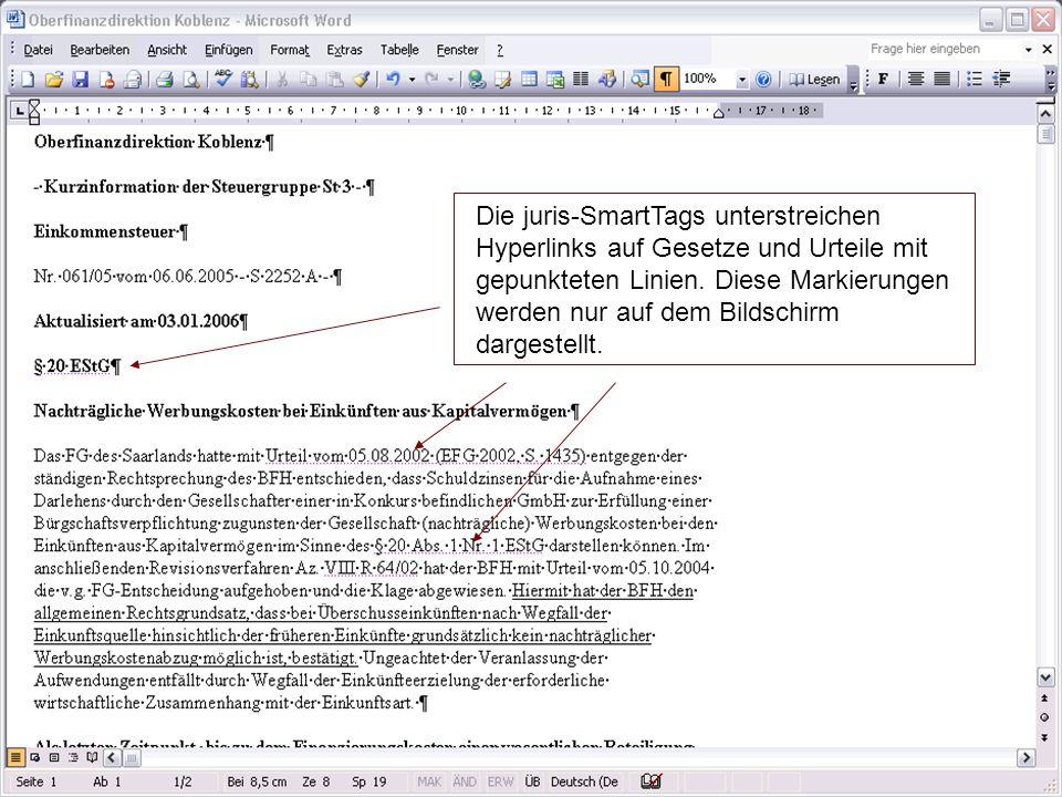 Die juris-SmartTags unterstreichen Hyperlinks auf Gesetze und Urteile mit gepunkteten Linien. Diese Markierungen werden nur auf dem Bildschirm dargest
