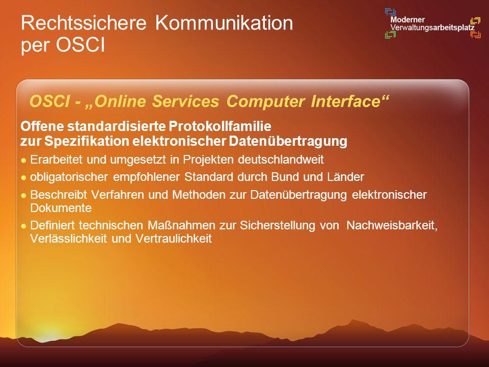 Rechtssichere Kommunikation per OSCI Offene standardisierte Protokollfamilie zur Spezifikation elektronischer Datenübertragung Erarbeitet und umgesetz