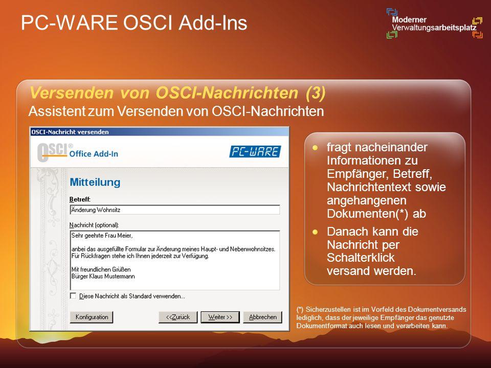 PC-WARE OSCI Add-Ins Versenden von OSCI-Nachrichten (3) Assistent zum Versenden von OSCI-Nachrichten (*) Sicherzustellen ist im Vorfeld des Dokumentve