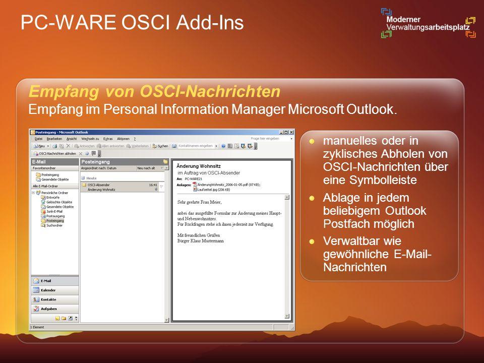 PC-WARE OSCI Add-Ins Empfang von OSCI-Nachrichten Empfang im Personal Information Manager Microsoft Outlook. manuelles oder in zyklisches Abholen von