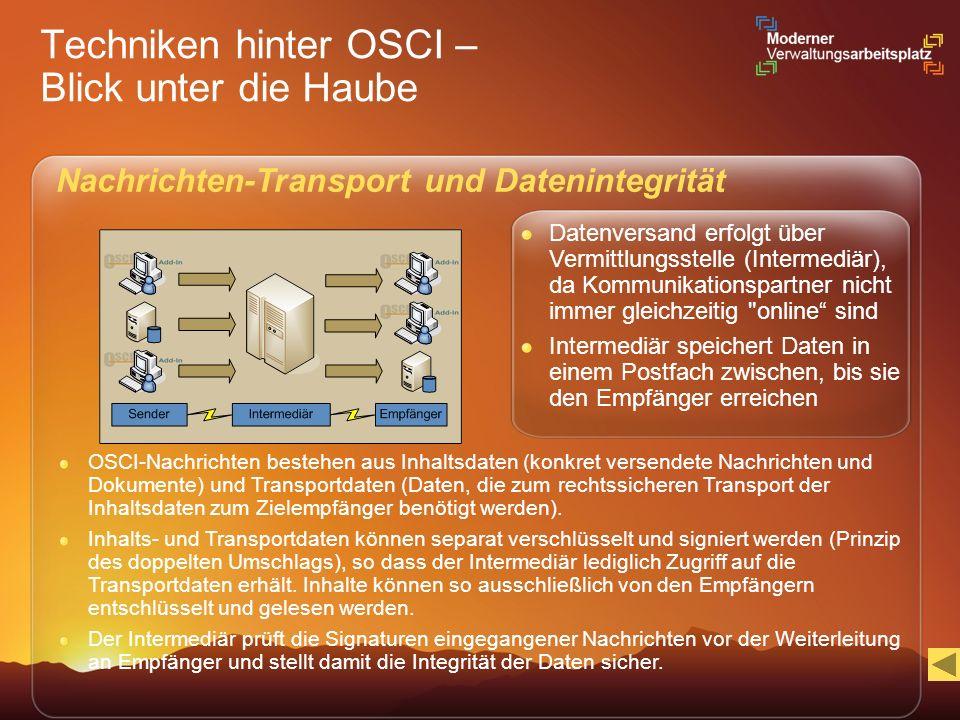 Techniken hinter OSCI – Blick unter die Haube Nachrichten-Transport und Datenintegrität Datenversand erfolgt über Vermittlungsstelle (Intermediär), da