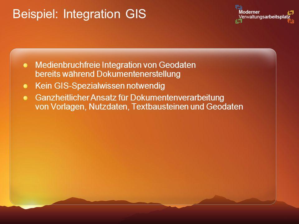 Beispiel: Integration GIS Medienbruchfreie Integration von Geodaten bereits während Dokumentenerstellung Kein GIS-Spezialwissen notwendig Ganzheitlich
