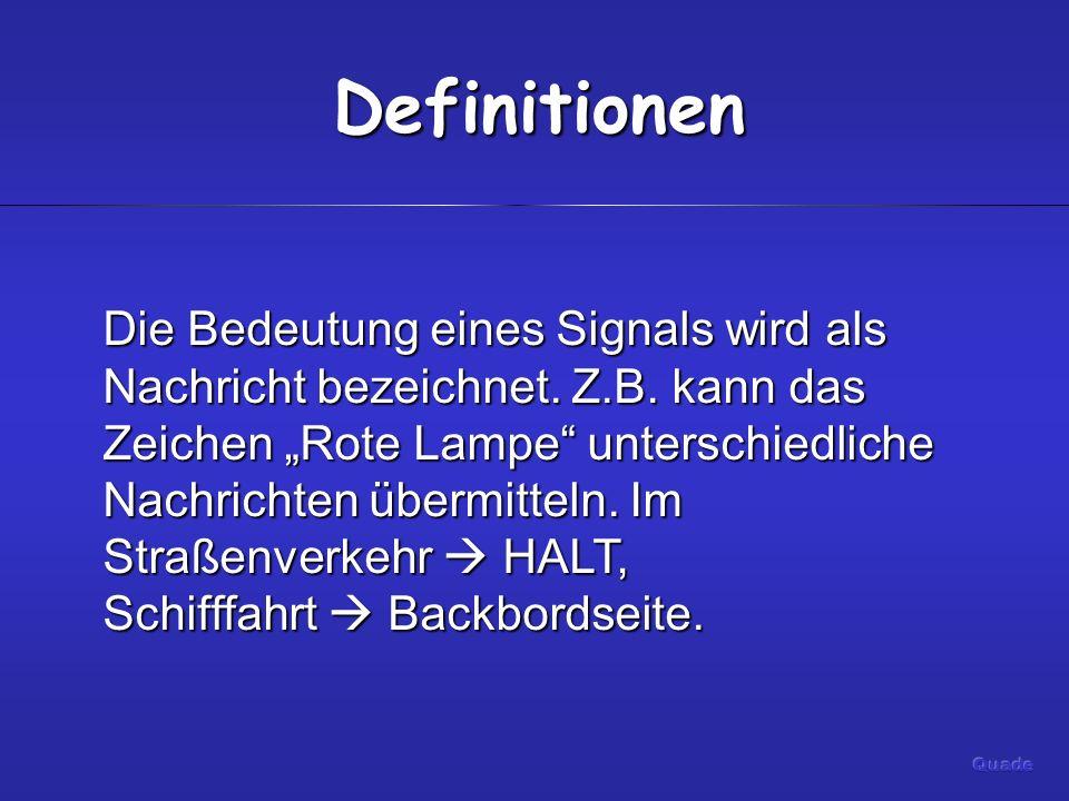 Definitionen Die Bedeutung eines Signals wird als Nachricht bezeichnet.
