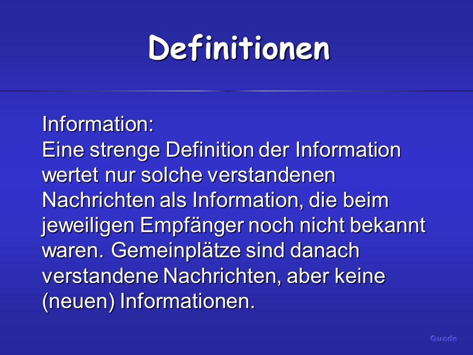 Definitionen Information: Eine strenge Definition der Information wertet nur solche verstandenen Nachrichten als Information, die beim jeweiligen Empfänger noch nicht bekannt waren.