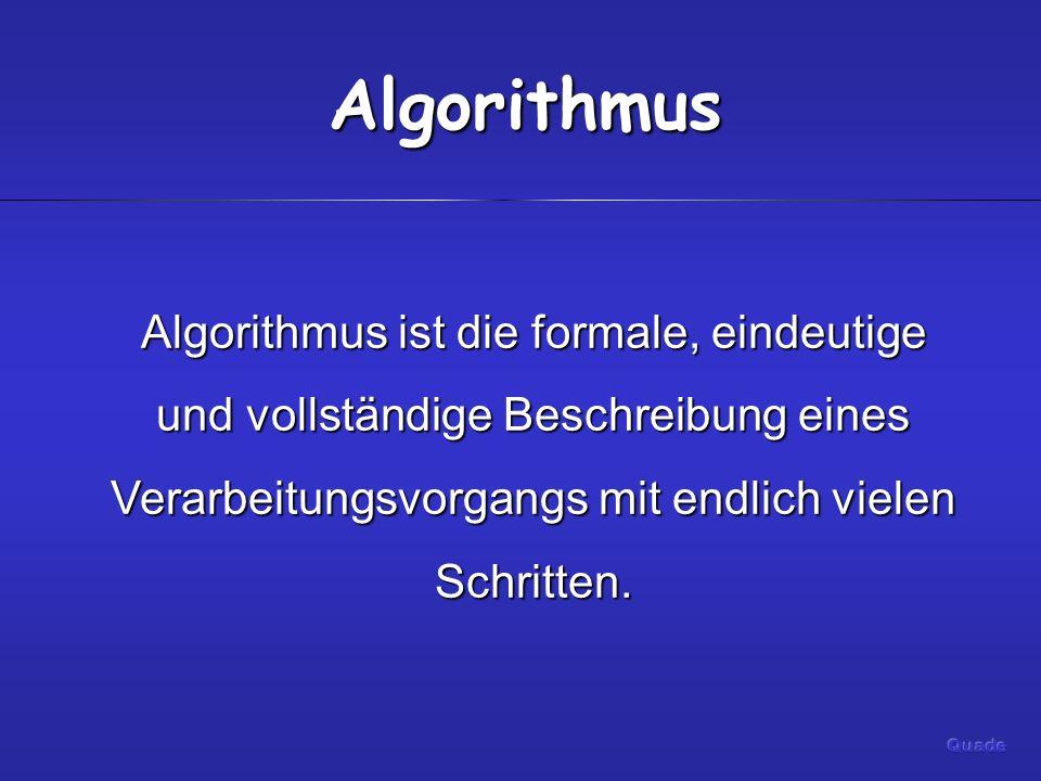 Algorithmus Algorithmus ist die formale, eindeutige und vollständige Beschreibung eines Verarbeitungsvorgangs mit endlich vielen Schritten.