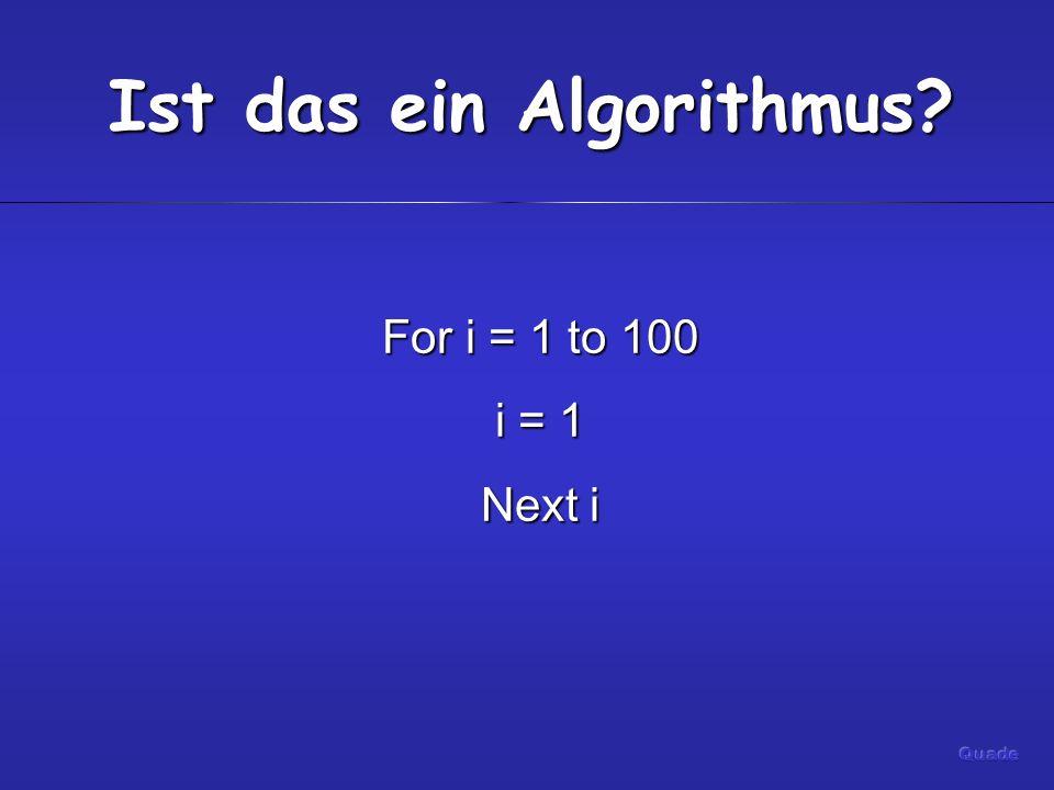 Ist das ein Algorithmus? For i = 1 to 100 i = 1 Next i