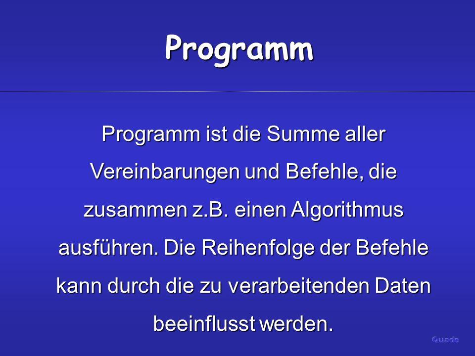 Programm Programm ist die Summe aller Vereinbarungen und Befehle, die zusammen z.B.