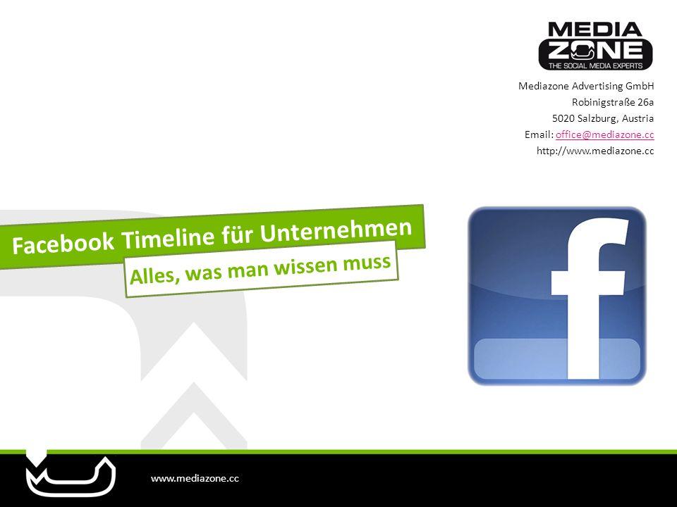 www.mediazone.cc Mediazone Advertising GmbH Robinigstraße 26a 5020 Salzburg, Austria Email: office@mediazone.ccoffice@mediazone.cc http://www.mediazone.cc Facebook Timeline für Unternehmen Alles, was man wissen muss
