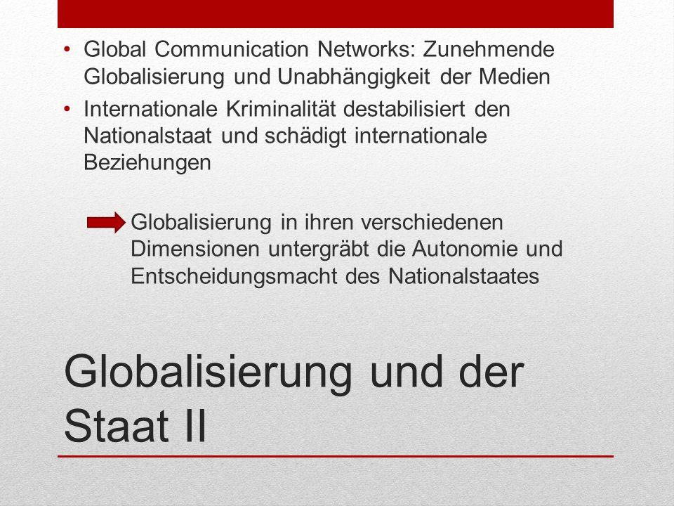 Globalisierung und der Staat II Global Communication Networks: Zunehmende Globalisierung und Unabhängigkeit der Medien Internationale Kriminalität des