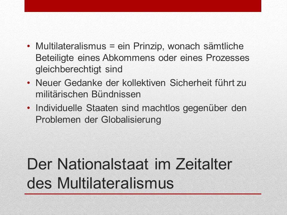 Der Nationalstaat im Zeitalter des Multilateralismus Multilateralismus = ein Prinzip, wonach sämtliche Beteiligte eines Abkommens oder eines Prozesses