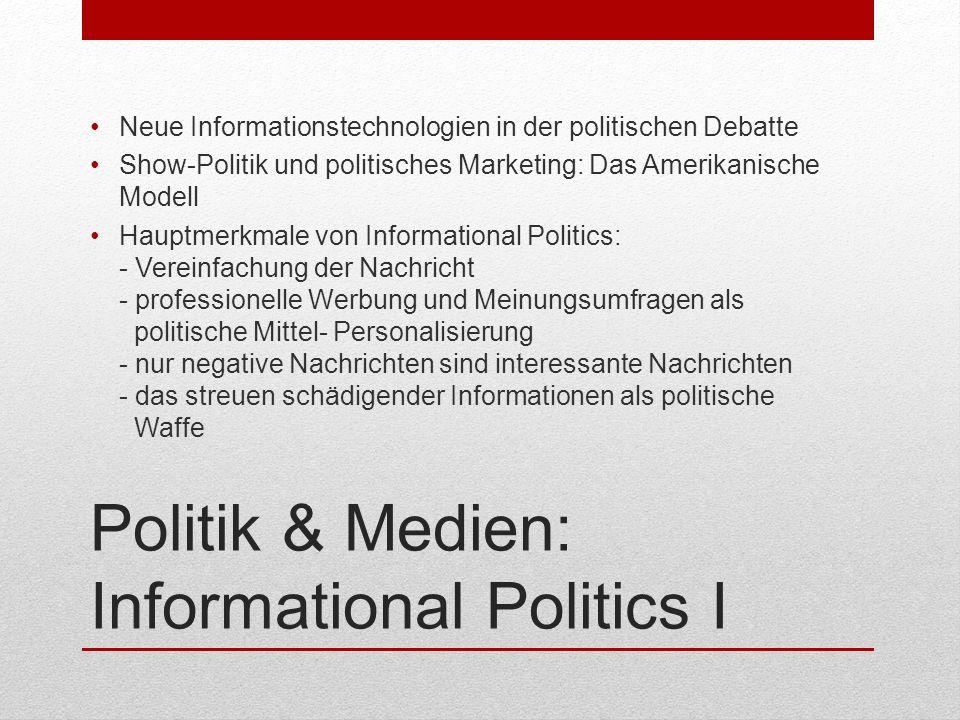 Politik & Medien: Informational Politics II Skandalisierung 3 Trends für die Zukunft von Informational Politics: - Wiederherstellung der lokalen Selbstverwaltung - Politische Beteiligung mit Hilfe der elektronischen Kommunikation steigern - Engagement in nicht-politischen Bereichen