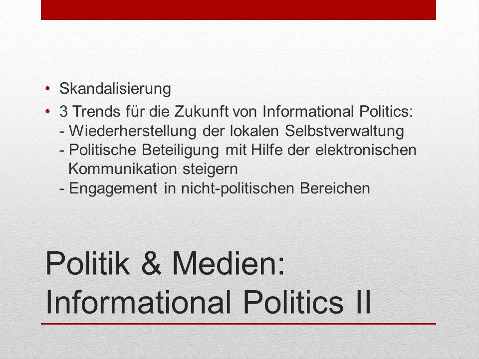 Politik & Medien: Informational Politics II Skandalisierung 3 Trends für die Zukunft von Informational Politics: - Wiederherstellung der lokalen Selbs
