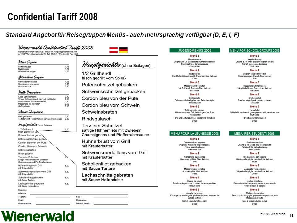 CE v5.8 © 2008 Wienerwald 11 Confidential Tariff 2008 Standard Angebot für Reisegruppen Menüs - auch mehrsprachig verfügbar (D, E, I, F)