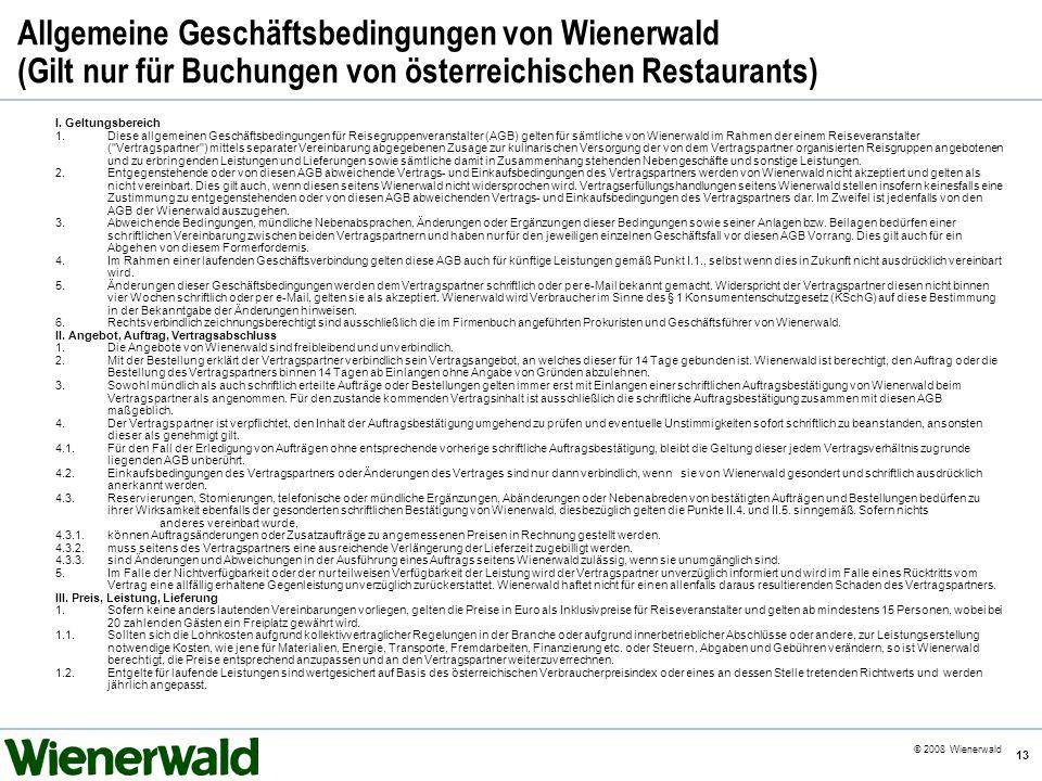 CE v5.8 © 2008 Wienerwald 13 I. Geltungsbereich 1.Diese allgemeinen Geschäftsbedingungen für Reisegruppenveranstalter (AGB) gelten für sämtliche von W