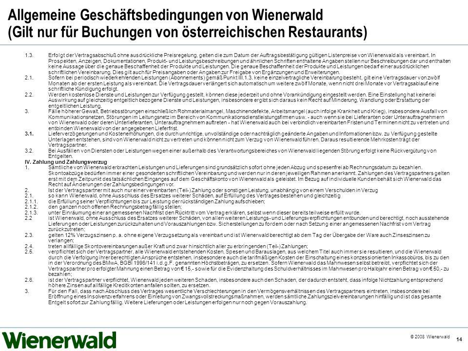 CE v5.8 © 2008 Wienerwald 14 Allgemeine Geschäftsbedingungen von Wienerwald (Gilt nur für Buchungen von österreichischen Restaurants) 1.3.Erfolgt der