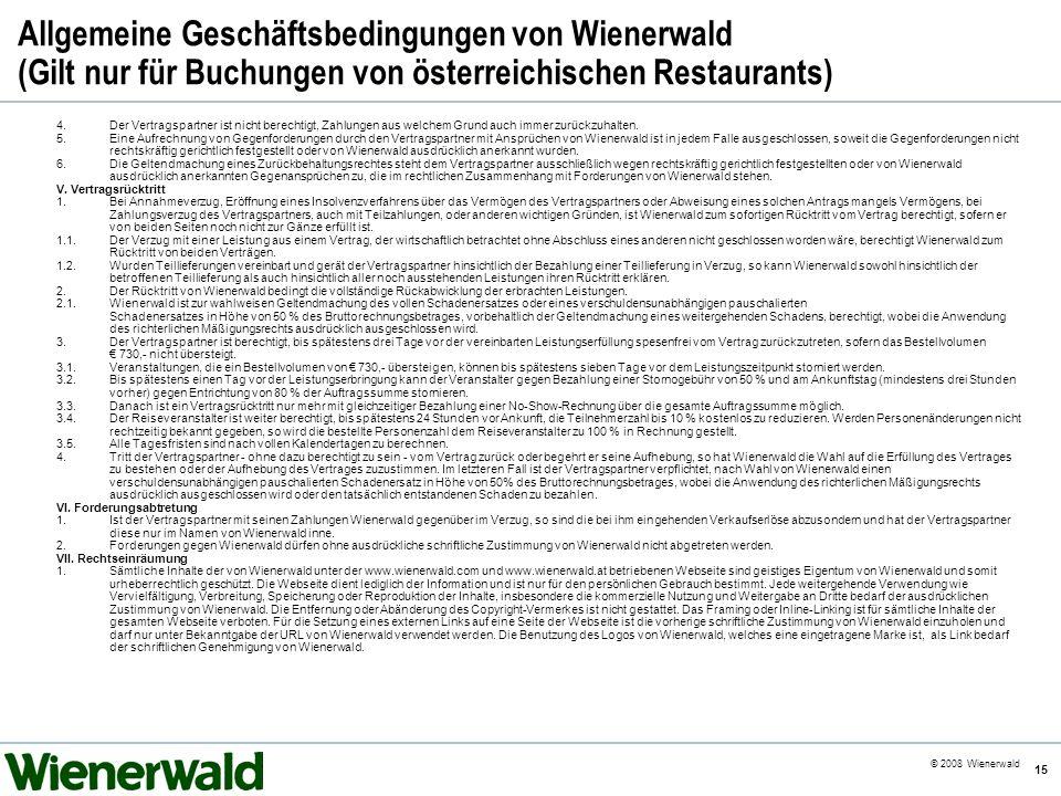 CE v5.8 © 2008 Wienerwald 15 Allgemeine Geschäftsbedingungen von Wienerwald (Gilt nur für Buchungen von österreichischen Restaurants) 4.Der Vertragspa
