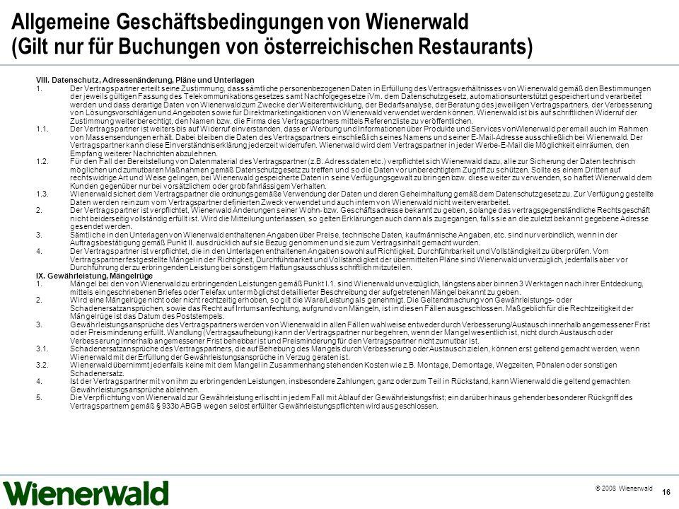 CE v5.8 © 2008 Wienerwald 16 Allgemeine Geschäftsbedingungen von Wienerwald (Gilt nur für Buchungen von österreichischen Restaurants) VIII. Datenschut