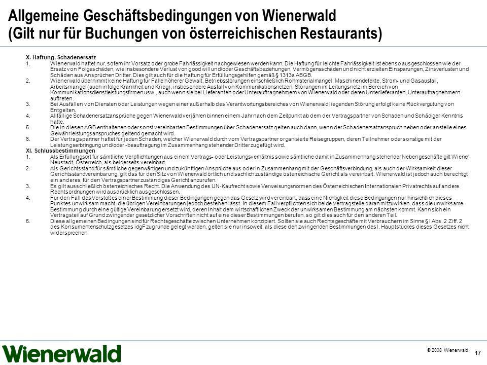 CE v5.8 © 2008 Wienerwald 17 Allgemeine Geschäftsbedingungen von Wienerwald (Gilt nur für Buchungen von österreichischen Restaurants) X. Haftung, Scha