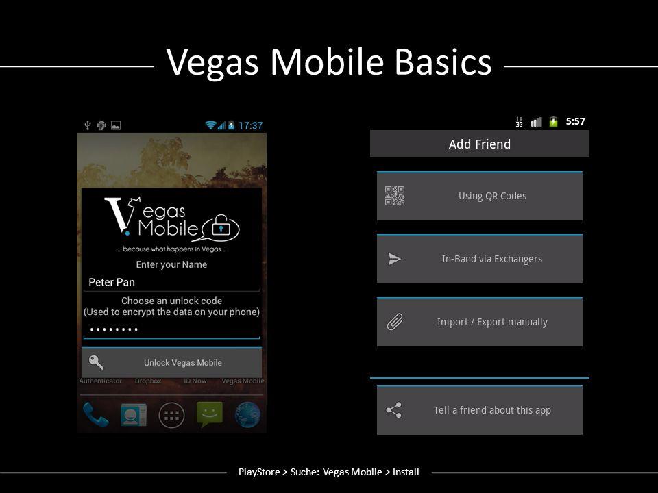 Einen Freund hinzufügen PlayStore > Suche: Vegas Mobile > Install
