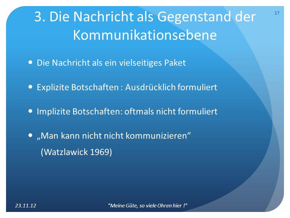 3. Die Nachricht als Gegenstand der Kommunikationsebene Die Nachricht als ein vielseitiges Paket Explizite Botschaften : Ausdrücklich formuliert Impli