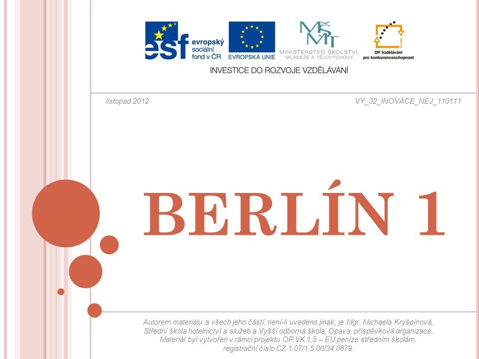 BERLÍN 1 Autorem materiálu a všech jeho částí, není-li uvedeno jinak, je Mgr. Michaela Kryšpínová. Střední škola hotelnictví a služeb a Vyšší odborná